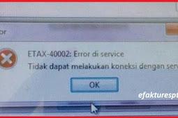Registrasi e-Faktur Error ETAX-40002 : Error di Service. Tidak Dapat Melakukan Koneksi dengan Servise