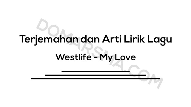 Terjemahan dan Arti Lirik Lagu Westlife - My Love