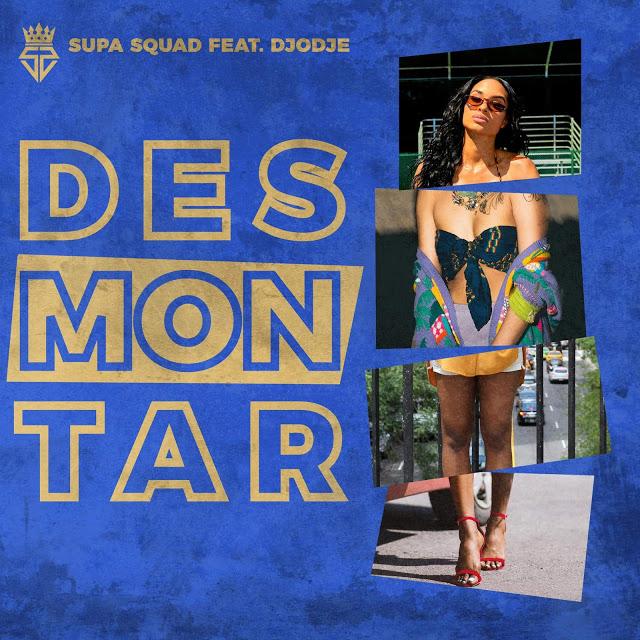 Supa Squad ft. Djodje - Desmontar (Dance Hall) baixar nova musica descarregar agora 2019
