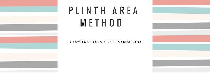 Methods of Construction Cost Esrimation - Plinth Area Method