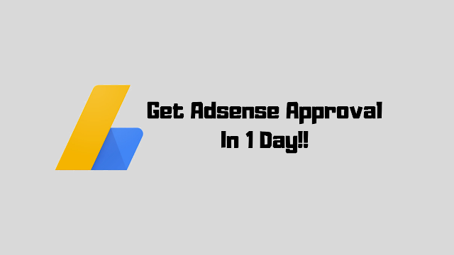 Get Google Adsense Approval In 1 Day!!