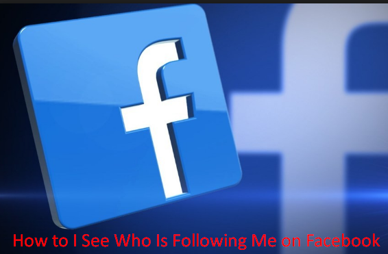 How to I See Who Is Following Me on Facebook