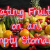 Eating Fruits on an Empty Stomach