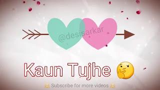 Kaun Tujhe Whatsapp Status Love Video