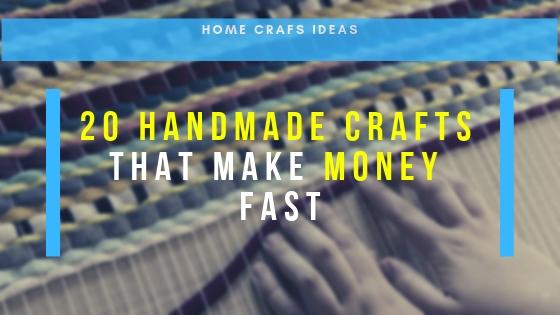 20 Handmade Crafts That Make Money Fast