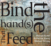 Michael Foster, Katherine Young & Michael Zerang - Bind the Hand(s) That Feed
