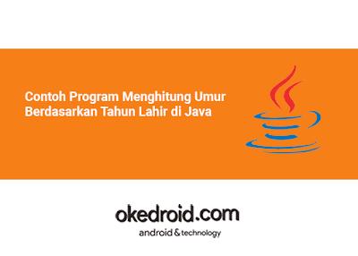 Contoh Program Mencari Menghitung Hasil Usia Umur Berdasarkan Tahun Lahir di Java