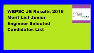 WBPSC JE Results 2016 Merit List Junior Engineer Selected Candidates List