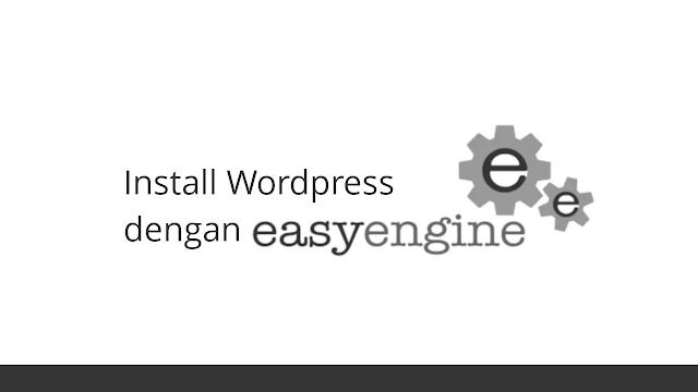 Cara Install Wordpress di VPS dengan Easyengine