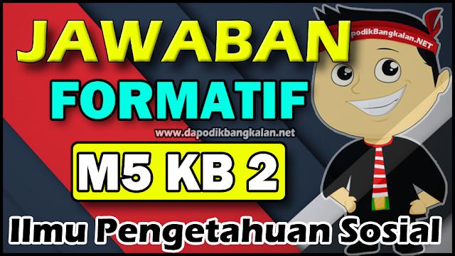 Jawaban Modul 5 IPS Formatif M5 Kb 2