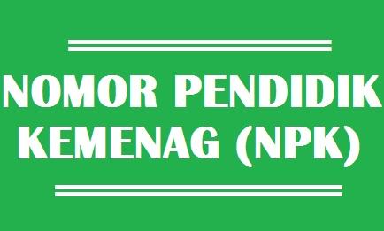 Pengertian dan tujuan Nomor Pendidik Kemenag (NPK), hubungan dan korelasi antara NPK dan sertifikasi guru. Syarat memperoleh NPK.