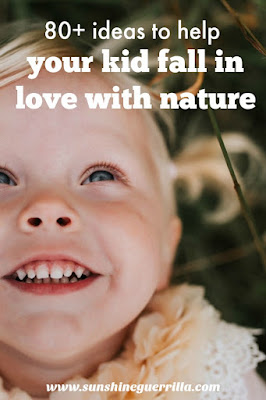 80 Ideas to Help Your Kid Fall in Love with Nature