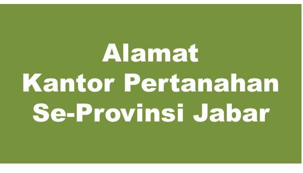 Alamat Kantor Pertanahan Kabupaten Dan Kota Se-Provinsi Jawa Barat