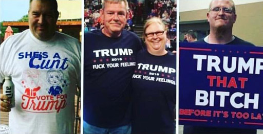 "Trump supporters wearing t-shirts with captions ""She's a cunt - Vote Trump"" ""Trump 2018 Fuck Your Feelings"" ""Trump that bitch"""