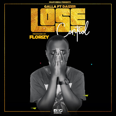 NEW SONG | Galla Ft. Daizer - Lose Control | DOWNLOAD Mp3 SONG