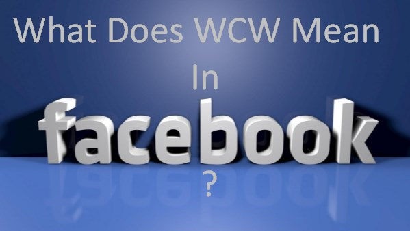 What does wcw mean in facebook