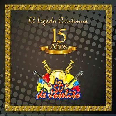 15 AÑOS: EL LEGADO CONTINUA  - LOS 50 DE JOSELITO (2013) [Musica Latina]