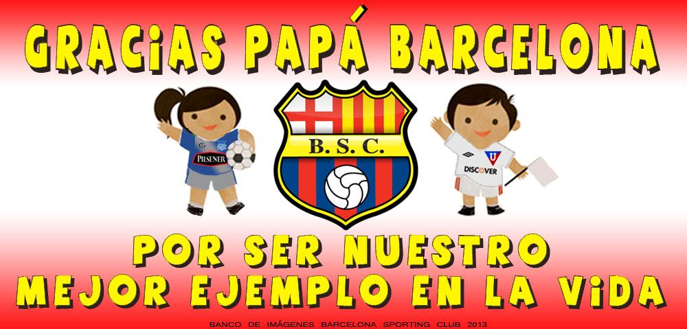Gracias Papá Barcelona Sporting Club... Por ser nuestro mejor ejemplo en la  vida e70a07c9bf7
