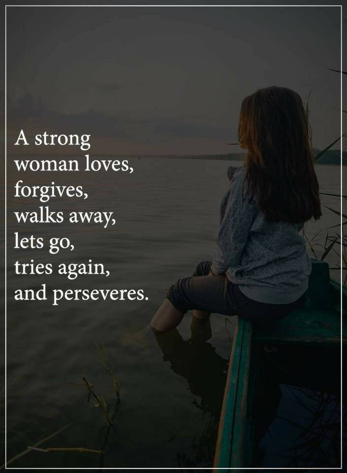 Woman Quotes | A Strong woman loves, forgives, walks away ...