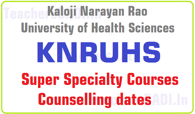 KNRUHS,Super Specialty Courses,Counselling dates 2016-17