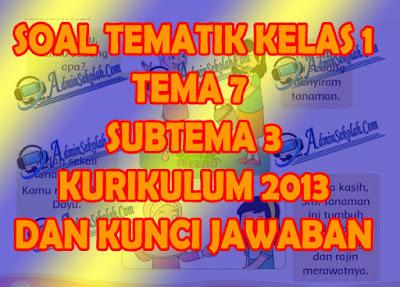 Contoh soal kelas 1 Tema 7 Subtema 3 Kurikulum 2013 Terbaru dan Kunci Jawaban