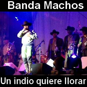 Banda Machos - Un indio quiere llorar