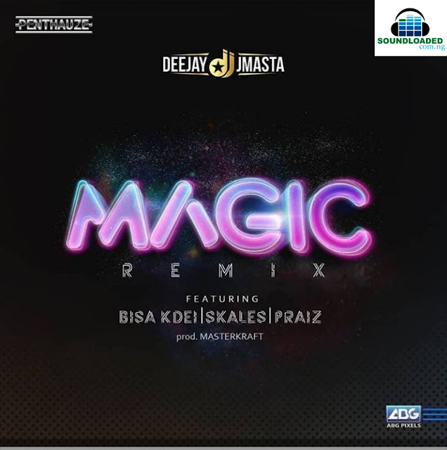 Penthauze official DJ (Deejay J Masta) is out with an African remix of his latest single MAGIC !!! This time, he teams up with Bisa Kdei, Skales, and Praiz.  This jam was produced by Masterkraft, listen below and enjoy.
