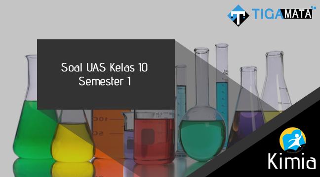 150+ Contoh Soal UAS/PAS Kimia Kelas 10 Semester 1 Kurikulum 2013 dan Jawabannya