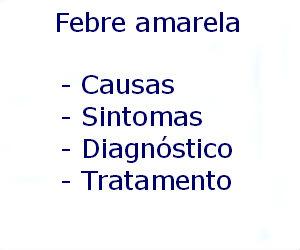 Febre amarela causas sintomas diagnóstico tratamento prevenção riscos complicações