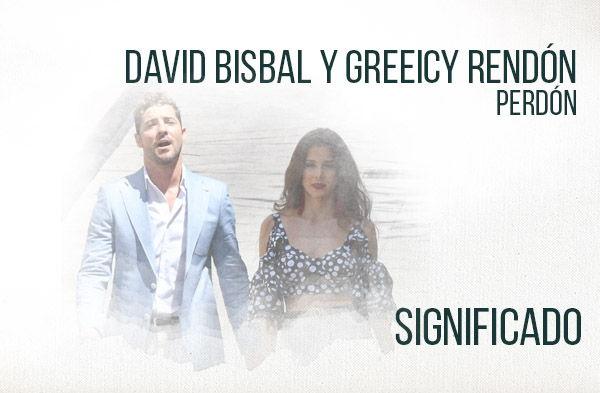Perdón significado de la canción David Bisbal Greeicy Rendón.