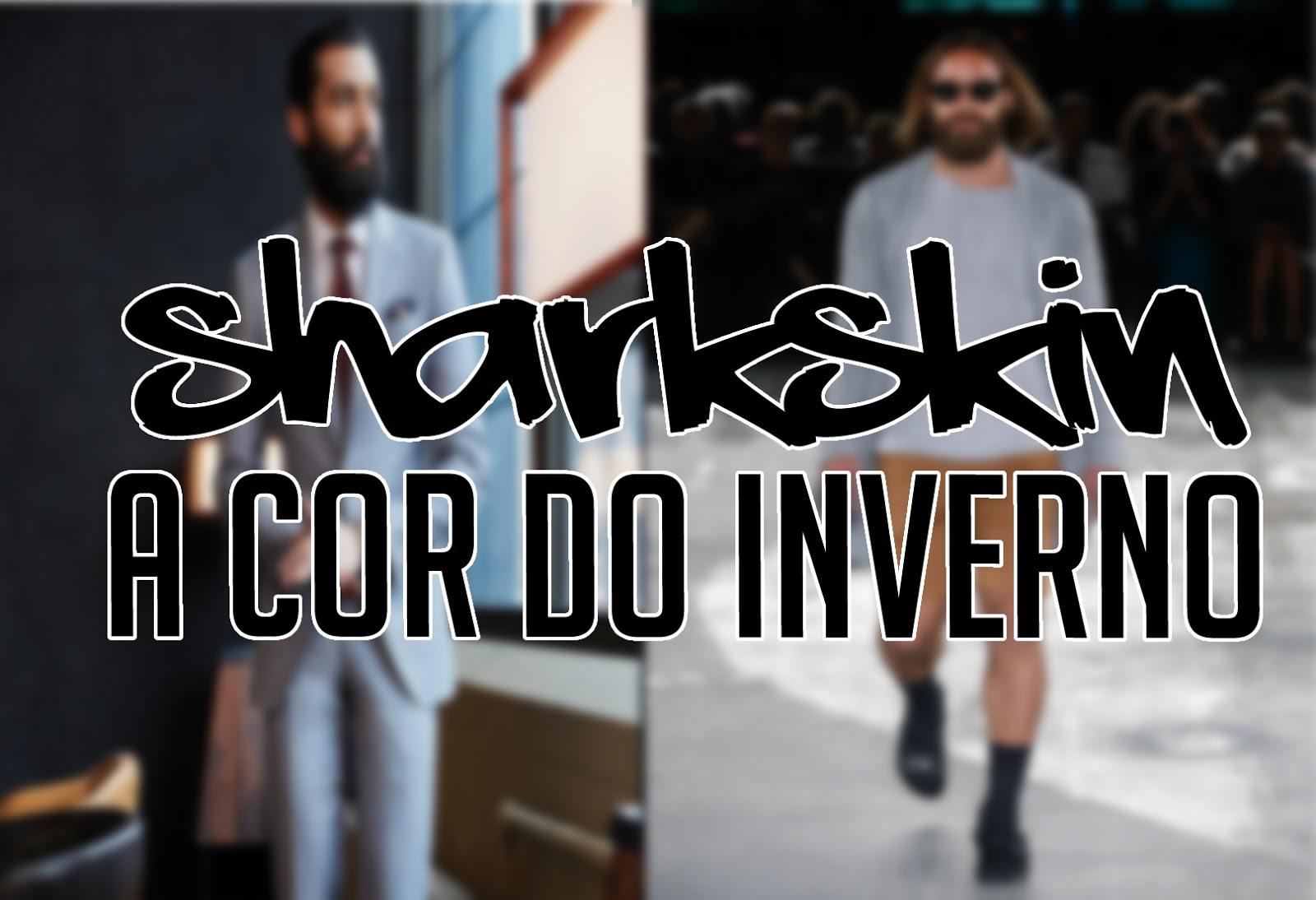 Sharkskin, A cor do inverno 2016 - roupas para o inverno