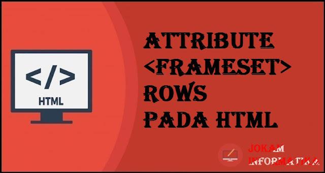 Tagging <frameset> Rows Attribute Pada Bahasa Pemrograman HTML - JOKAM INFORMATIKA