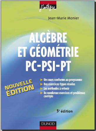 Livre : Algèbre et géométrie PC-PSI-PT - Cours, méthodes, exercices corrigés