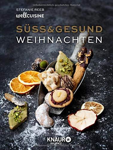 Süss & gesund - Weihnachten - Backbuch