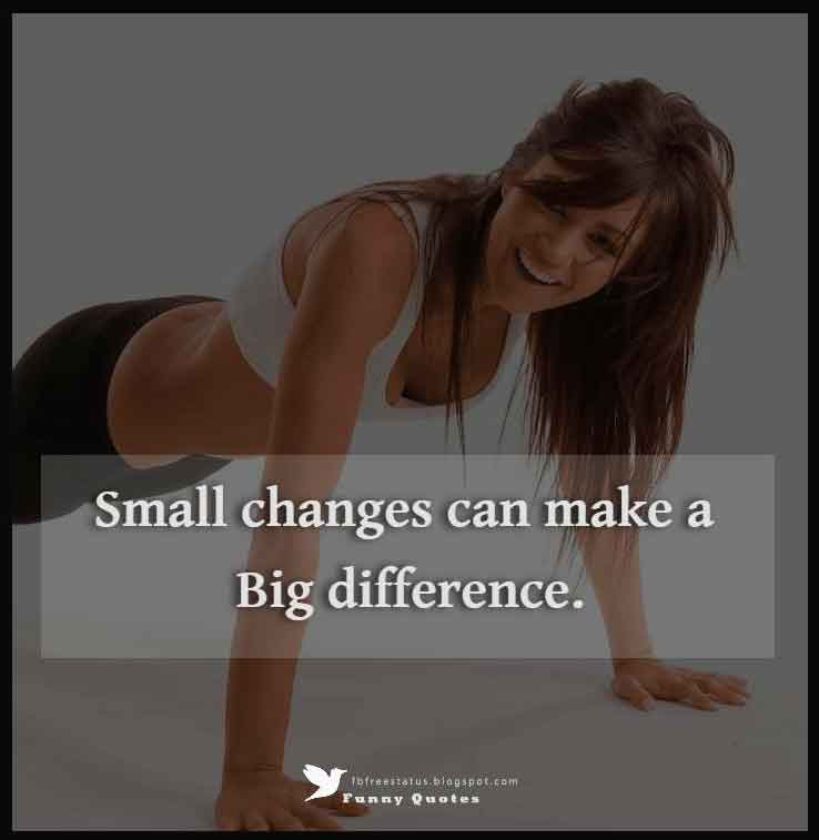 """Small changes can make a big difference."""