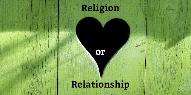 Religion or Relationship - It's a Matter of the Heart