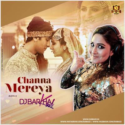 Channa Mereya (Remix) – DJ Barkha Kaul