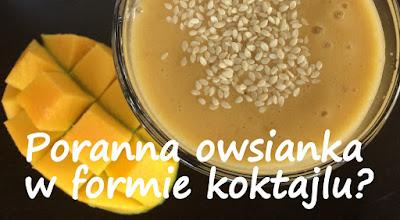 http://zielonekoktajle.blogspot.com/2016/05/poranna-owsianka-w-formie-koktajlu.html