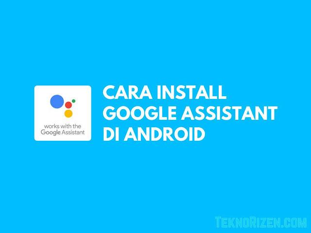 Cara Install Google Assistant di Android Yang Tidak Mendukung