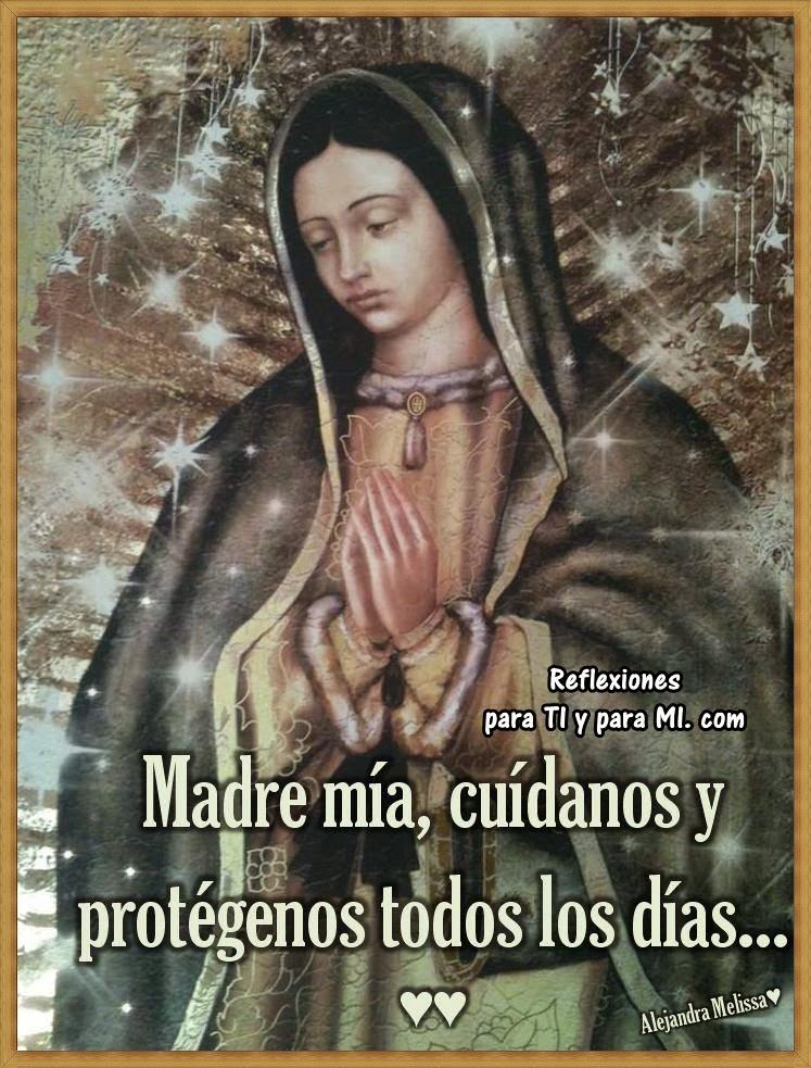 Madre mía, cuídanos y protégenos todos los días !  Amén!
