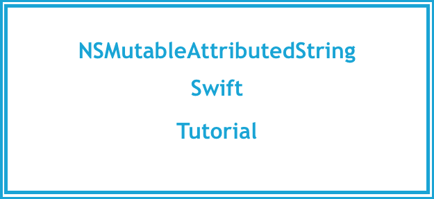 NSMutableAttributedString_Swift_Tutorial_swift3.0