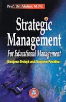 http://ajibayustore.blogspot.com/  Judul : STRATEGIC MANAGEMENT FOR EDUCATIONAL MANAGEMENT (Manajemen Strategik untuk Manajemen   Pendidikan) Pengarang : Prof. Dr. Akdon, M.Pd. Penerbit : Alfabeta, Bandung