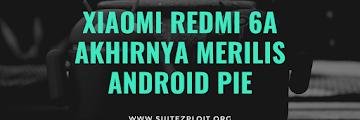 Xiaomi Redmi 6A Akhirnya Update ke Pie 9 Oktober 2019