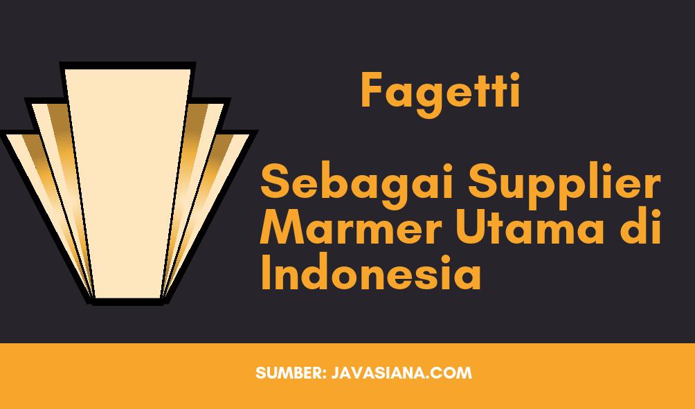 Fagetti Sebagai Supplier Marmer Utama di Indonesia