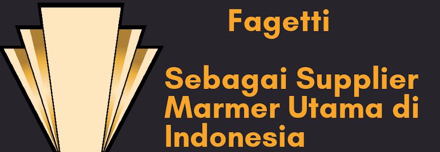 √ Fagetti Sebagai Supplier Marmer Utama di Indonesia
