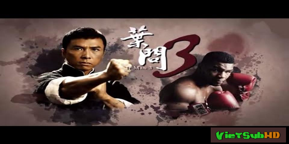 Phim Diệp Vấn 3 VietSub HD | Ip Man 3 2015