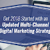 Get 2018 started with an updated multi-channel digital marketing strategy