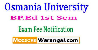 Osmania University BP.Ed 1st Sem March 2017 Exam Fee Notification