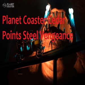 Planet Coaster Cedar Points Steel Vengeance game free download for pc