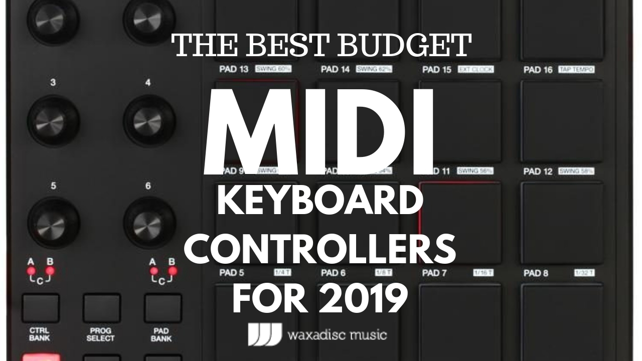 5 Budget Midi Controllers For 2019 - Waxadisc